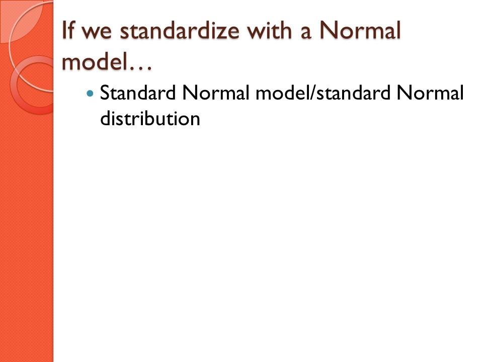If we standardize with a Normal model… Standard Normal model/standard Normal distribution
