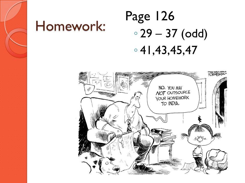 Homework: Page 126 29 – 37 (odd) 41,43,45,47