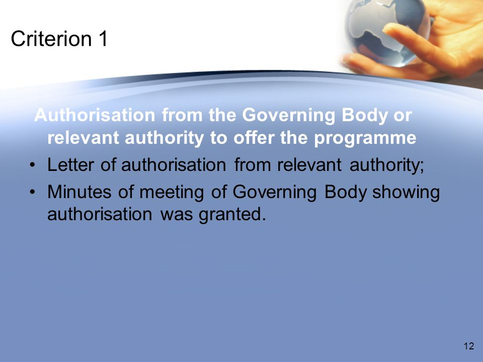 Criterion 1 Authorisation from the Governing Body or relevant authority to offer the programme Letter of authorisation from relevant authority; Minutes of meeting of Governing Body showing authorisation was granted.