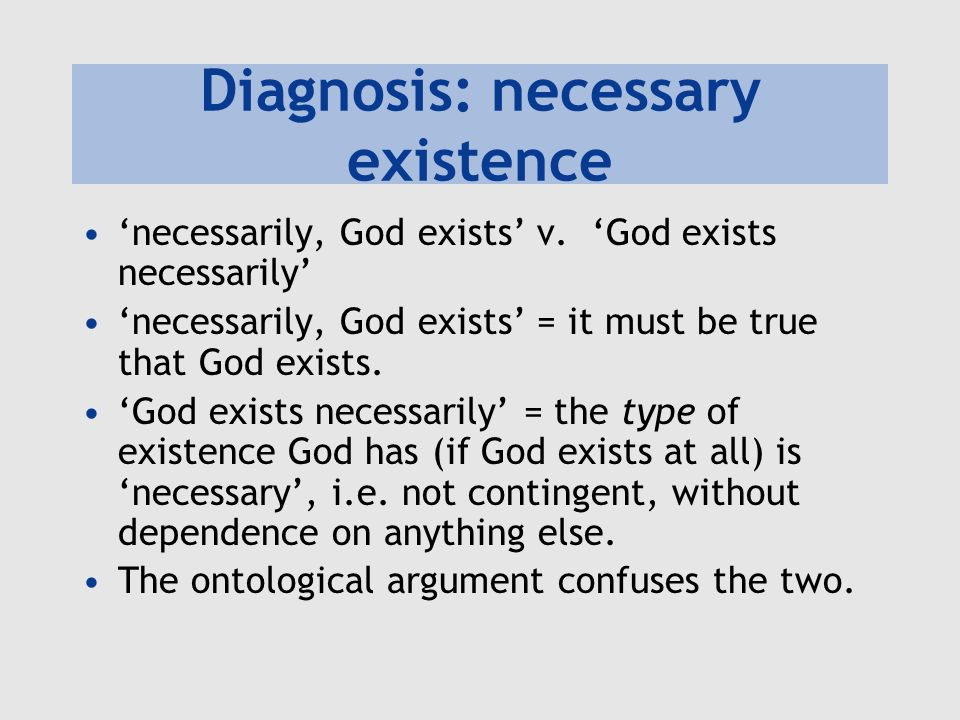 Diagnosis: necessary existence necessarily, God exists v. God exists necessarily necessarily, God exists = it must be true that God exists. God exists