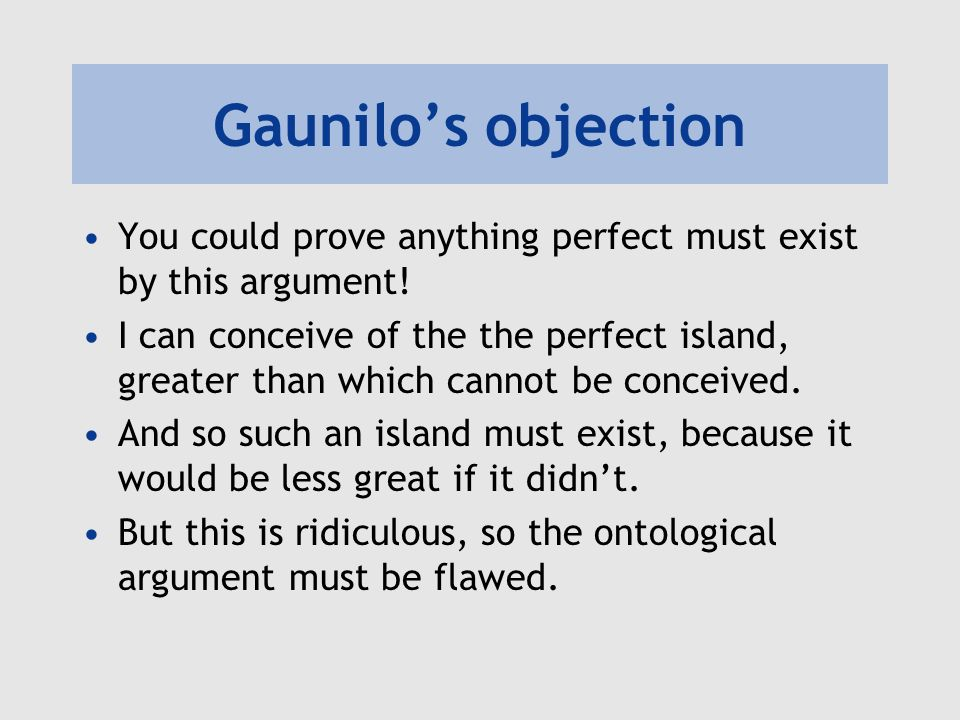 Gaunilos objection You could prove anything perfect must exist by this argument.