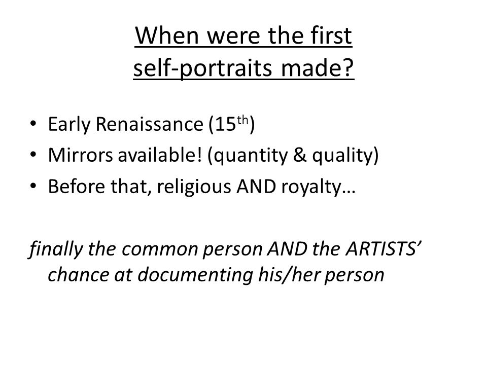 When were the first self-portraits made. Early Renaissance (15 th ) Mirrors available.