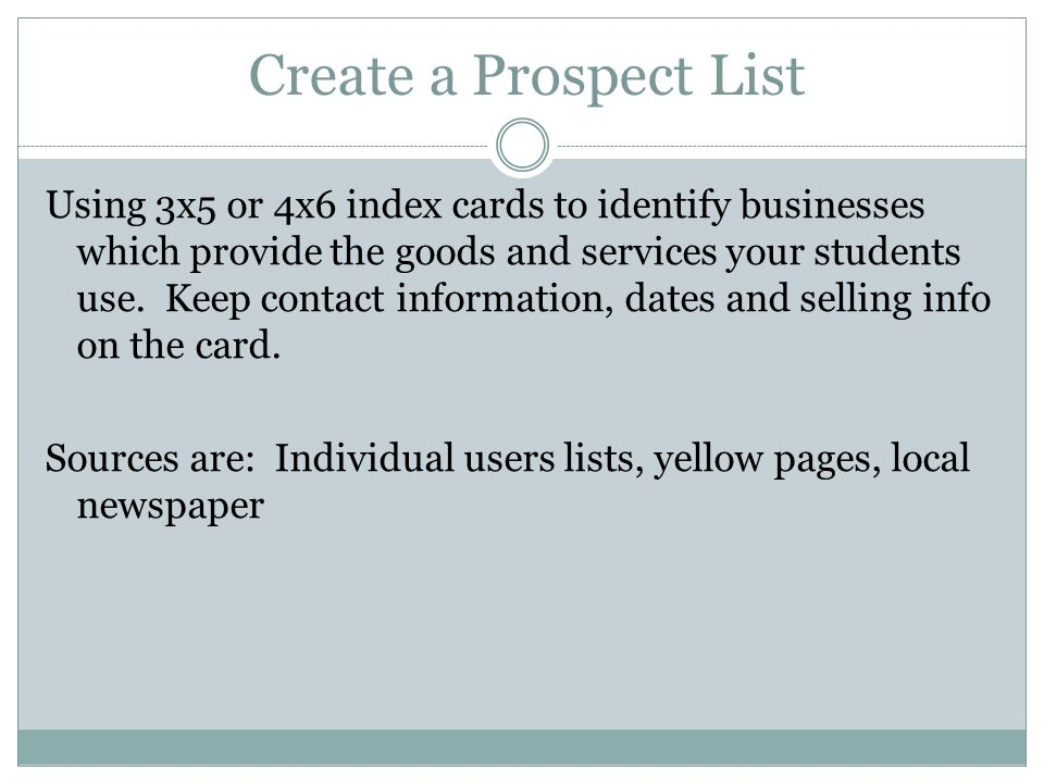 Create a Prospect List Using 3x5 or 4x6 index cards to identify businesses which provide the goods and services your students use. Keep contact inform