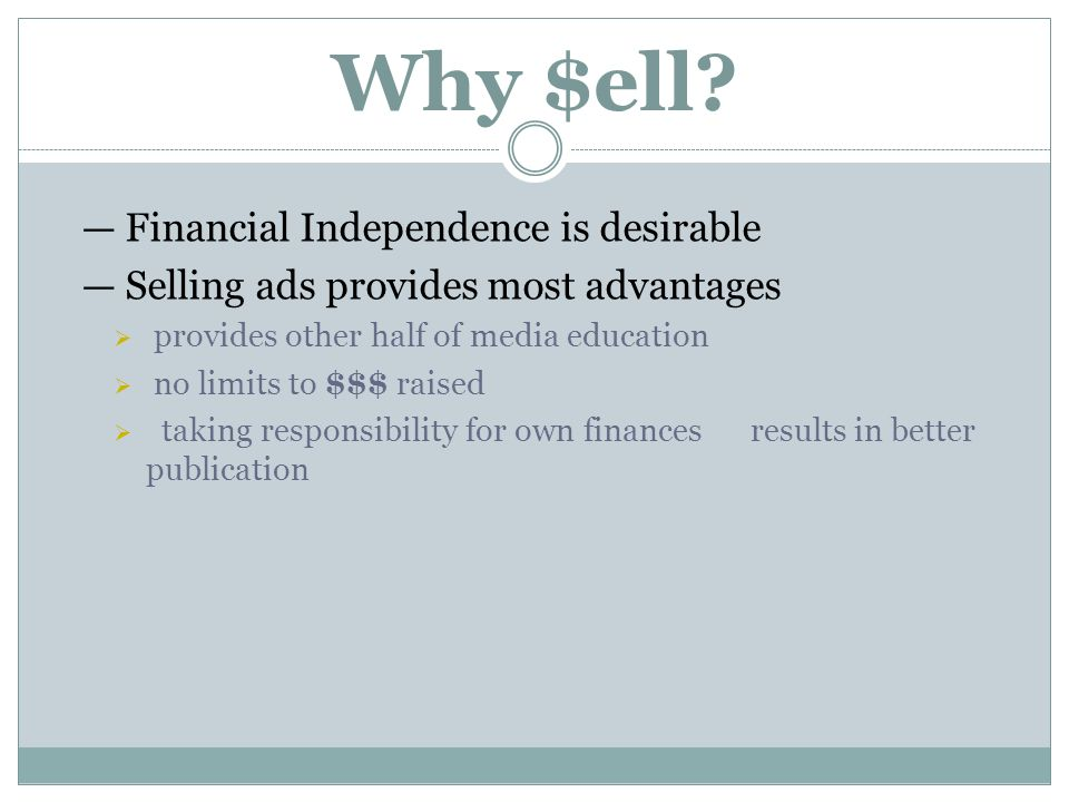 Why $ell? Financial Independence is desirable Selling ads provides most advantages provides other half of media education no limits to $$$ raised taki