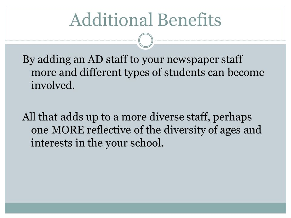 Additional Benefits By adding an AD staff to your newspaper staff more and different types of students can become involved.