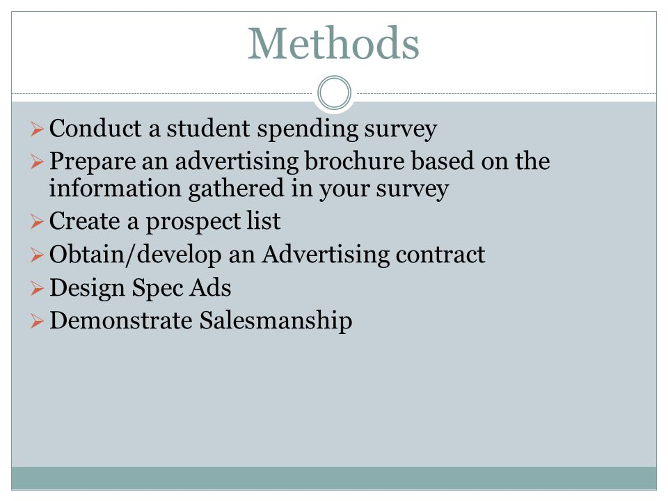 Methods Conduct a student spending survey Prepare an advertising brochure based on the information gathered in your survey Create a prospect list Obta