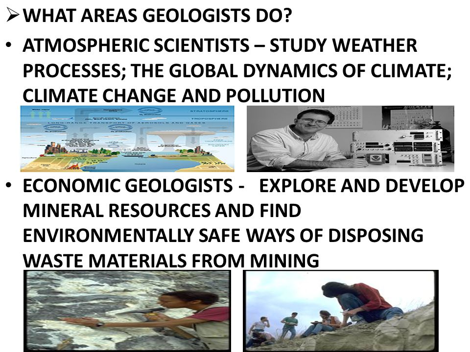 ENVIRONMENTAL GEOLOGIST S– STUDY THE INTERACTION BETWEEN THE GEOSPHERE, HYDROSPHERE, ATMOSPHERE, BIOSPHERE AND HUMAN ACTIVITIES; WORK TO SOLVE PROBLEMS ASSOCIATED WITH POLLUTION, WASTE MANAGEMENT, URBANIZATION AND NATURAL HAZARDS