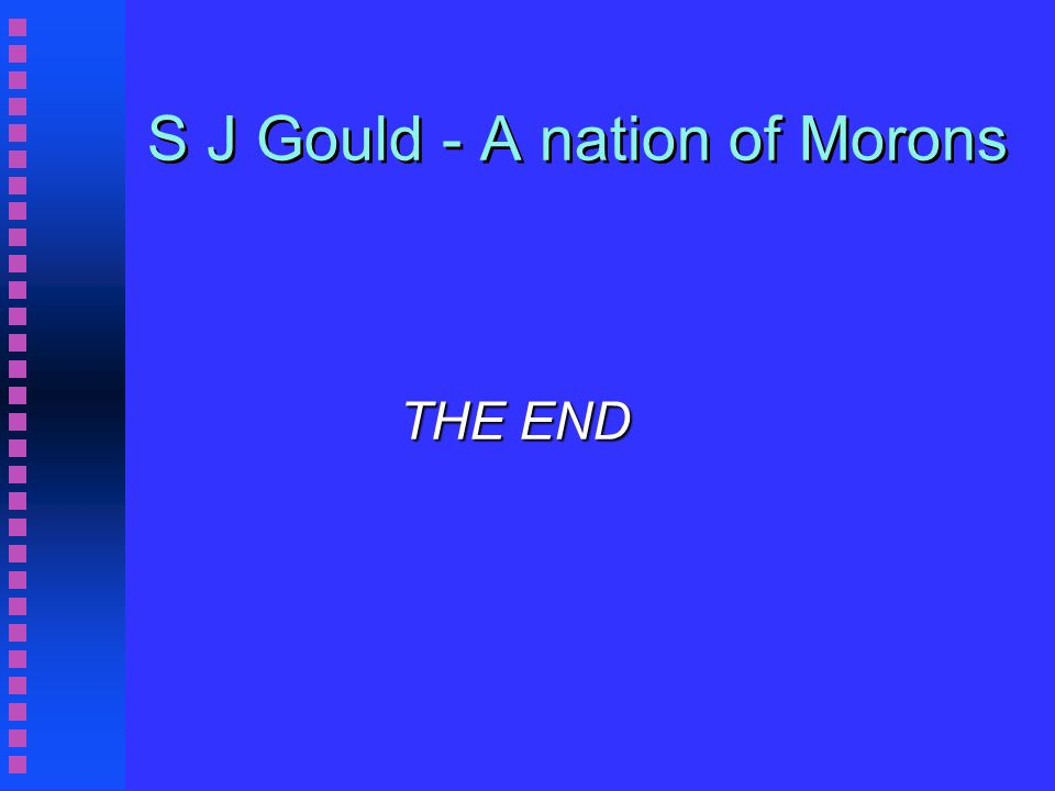 S J Gould - A nation of Morons THE END THE END