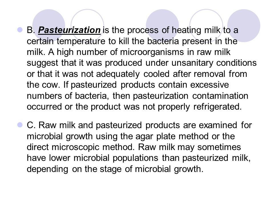 B. Pasteurization is the process of heating milk to a certain temperature to kill the bacteria present in the milk. A high number of microorganisms in