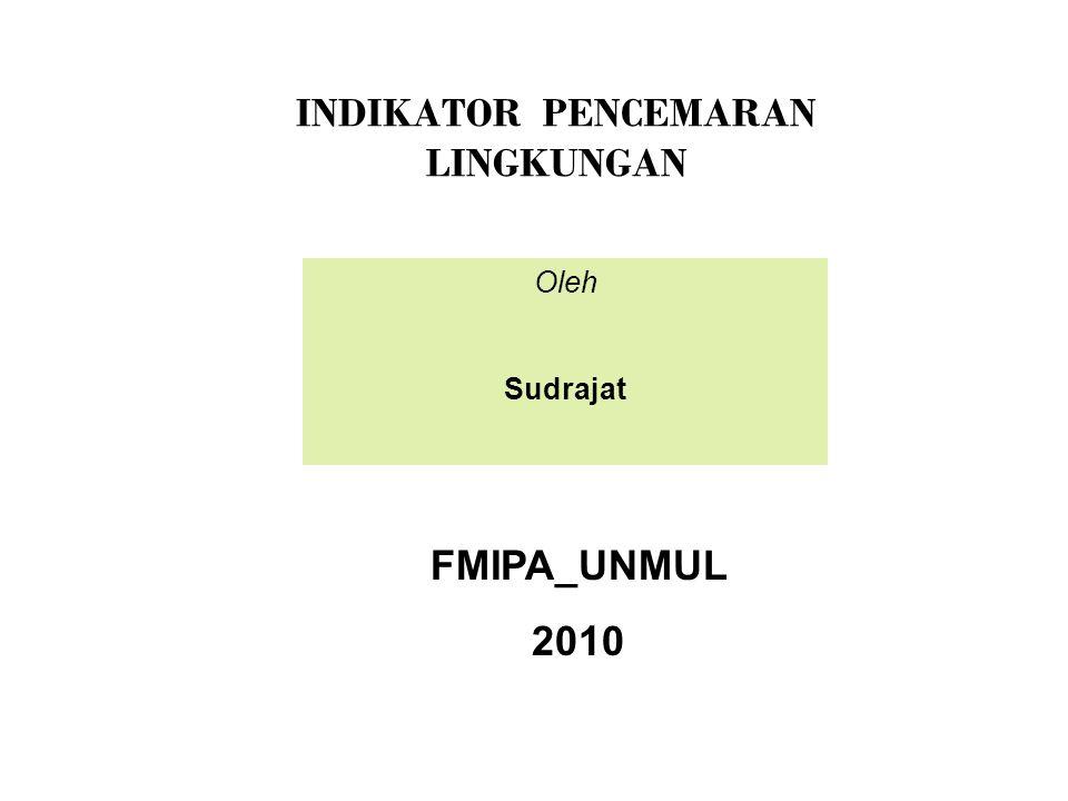INDIKATOR PENCEMARAN LINGKUNGAN Oleh Sudrajat FMIPA_UNMUL 2010