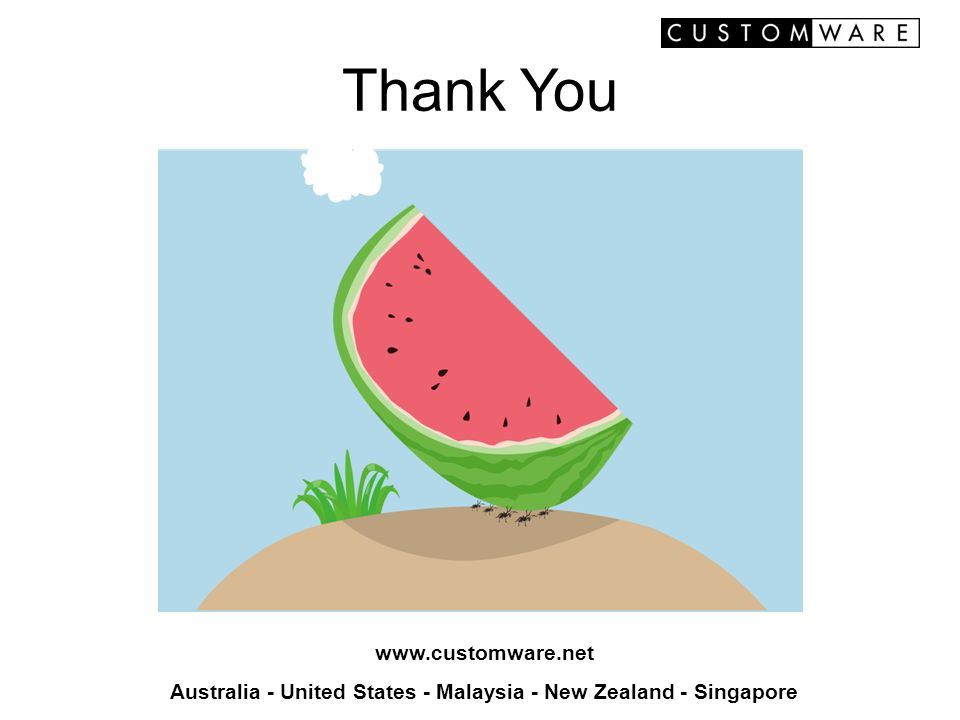 Thank You www.customware.net Australia - United States - Malaysia - New Zealand - Singapore