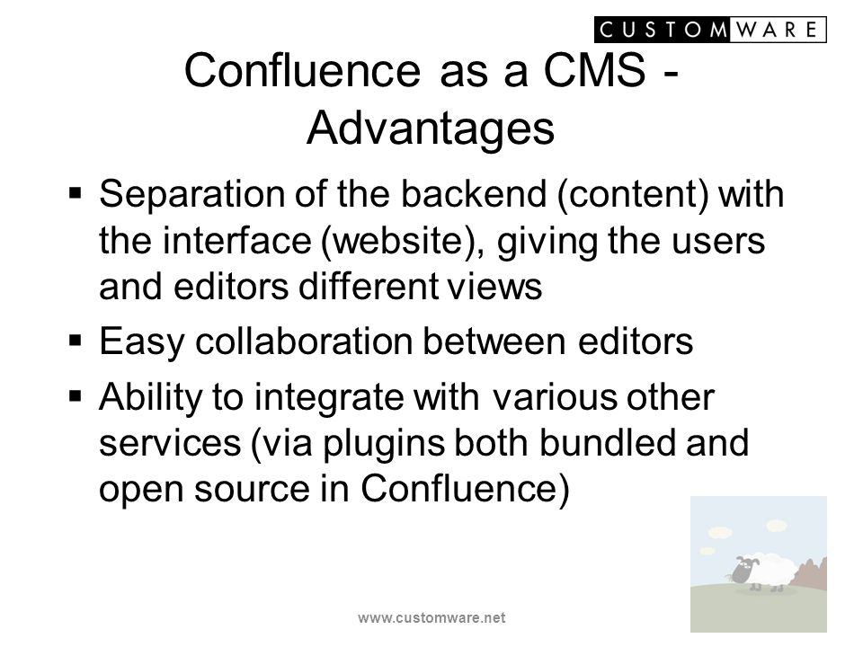 Confluence as a CMS - Advantages www.customware.net Separation of the backend (content) with the interface (website), giving the users and editors dif