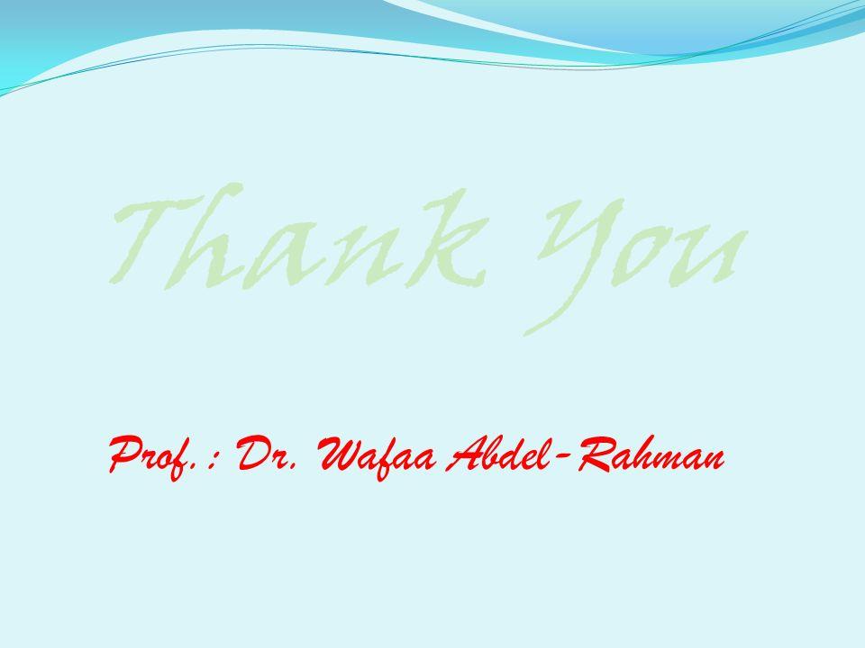 Thank You Prof.: Dr. Wafaa Abdel-Rahman