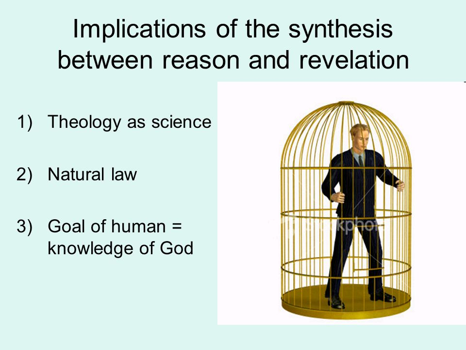 Implications of the synthesis between reason and revelation 1)Theology as science 2)Natural law 3)Goal of human = knowledge of God