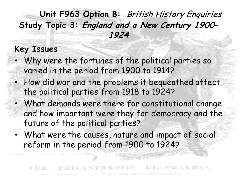 Content The progress of the Labour Party from 1900 to 1914, New Liberalism and the dominance of the Liberal Party from the 1906 election to 1914, the uneven progress of the Conservative Party from 1900 to 1914, the impact of Tariff Reform and Home Rule on the political parties.
