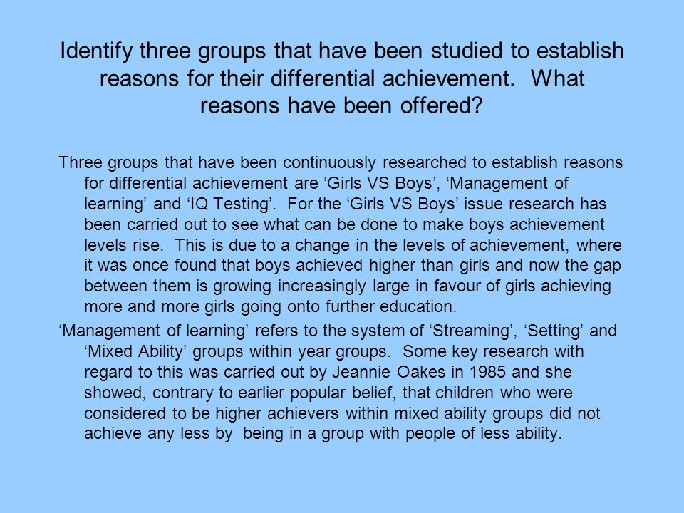 Identify three groups that have been studied to establish reasons for their differential achievement. What reasons have been offered? Three groups tha
