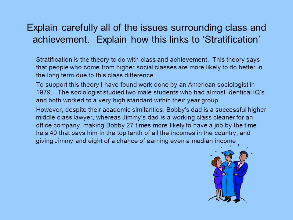 Explain carefully all of the issues surrounding class and achievement.