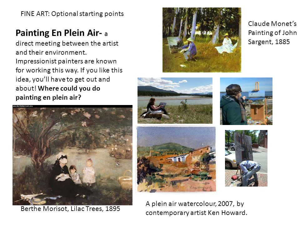 Claude Monets Painting of John Sargent, 1885 Berthe Morisot, Lilac Trees, 1895 Painting En Plein Air- a direct meeting between the artist and their environment.