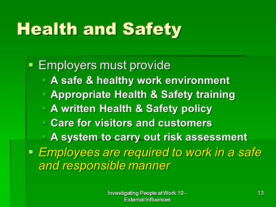 Investigating People at Work 10 - External Influences 13 Health and Safety Employers must provide Employers must provide A safe & healthy work environ
