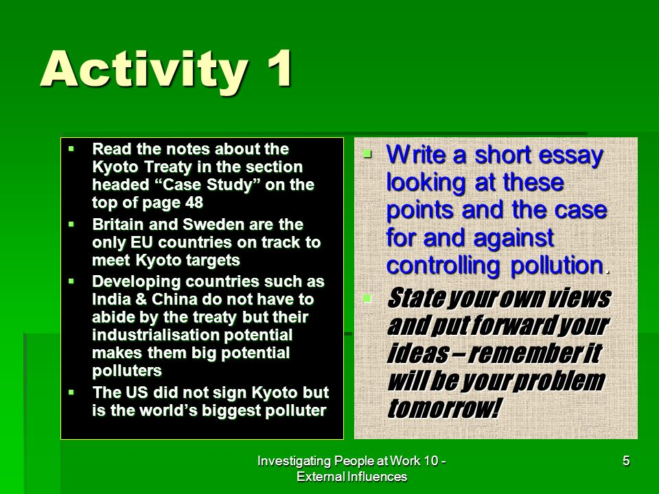 Investigating People at Work 10 - External Influences 5 Activity 1 Read the notes about the Kyoto Treaty in the section headed Case Study on the top o
