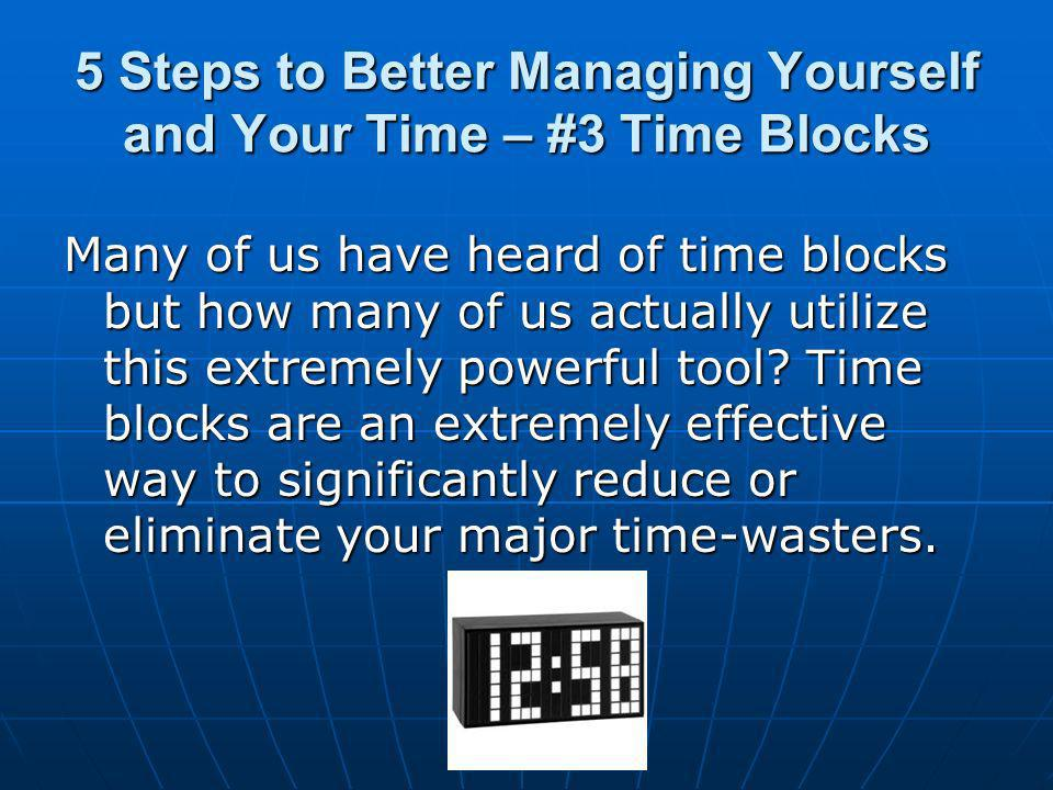5 Steps to Better Managing Yourself and Your Time – #3 Time Blocks Many of us have heard of time blocks but how many of us actually utilize this extremely powerful tool.