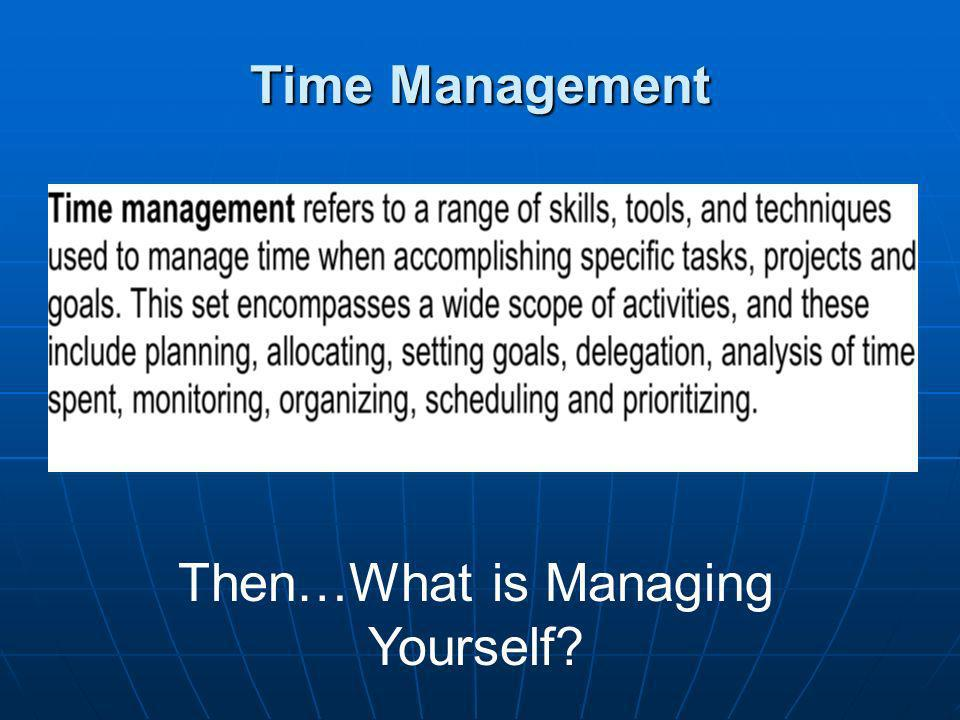Time Management Then…What is Managing Yourself