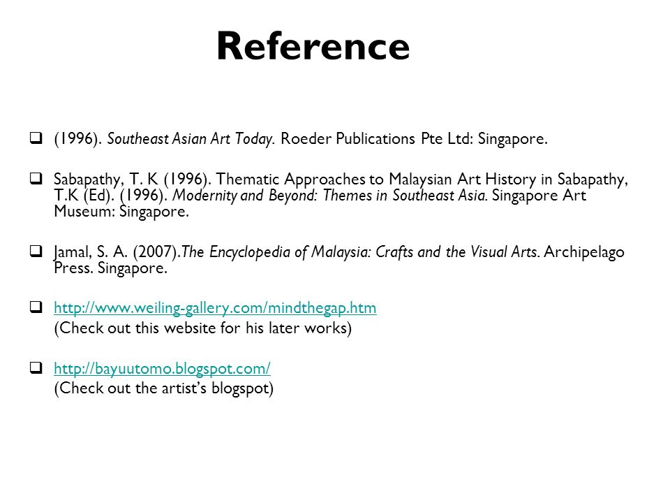 Reference (1996). Southeast Asian Art Today. Roeder Publications Pte Ltd: Singapore. Sabapathy, T. K (1996). Thematic Approaches to Malaysian Art Hist