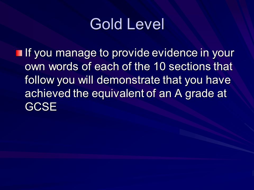 Gold Level If you manage to provide evidence in your own words of each of the 10 sections that follow you will demonstrate that you have achieved the