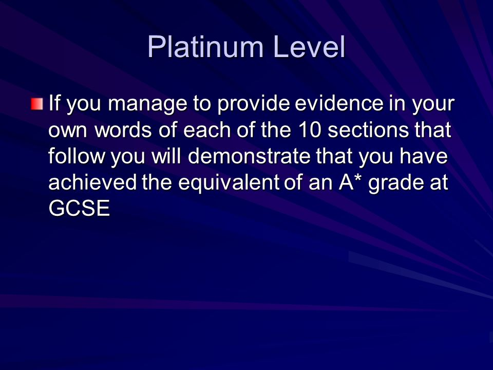 Platinum Level If you manage to provide evidence in your own words of each of the 10 sections that follow you will demonstrate that you have achieved