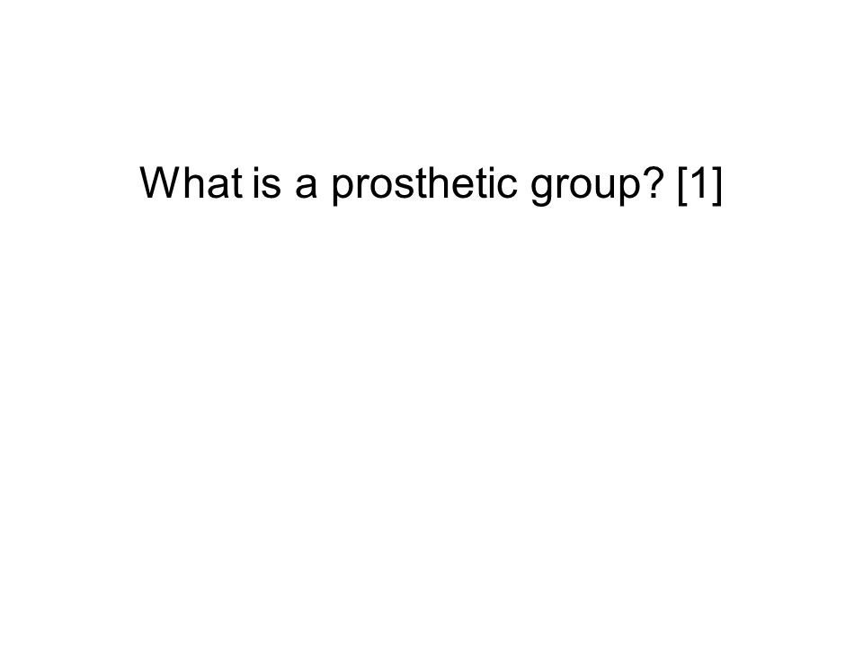 What is a prosthetic group? [1]