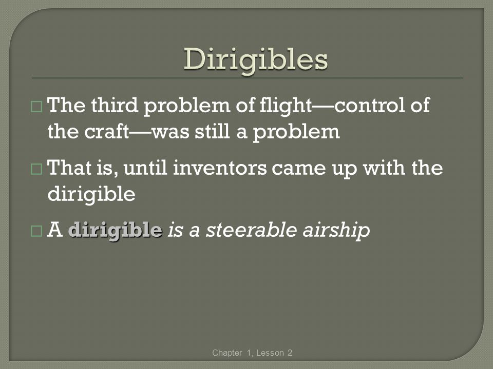 The third problem of flightcontrol of the craftwas still a problem That is, until inventors came up with the dirigible dirigible A dirigible is a stee