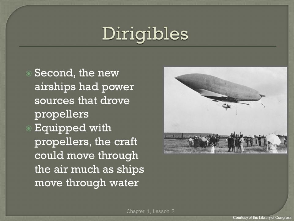 Second, the new airships had power sources that drove propellers Equipped with propellers, the craft could move through the air much as ships move thr