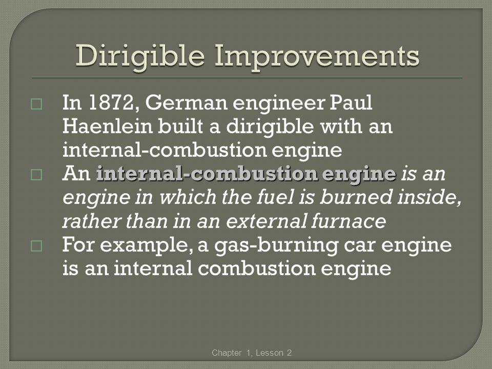 In 1872, German engineer Paul Haenlein built a dirigible with an internal-combustion engine internal-combustion engine An internal-combustion engine i