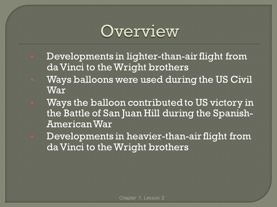 Developments in lighter-than-air flight from da Vinci to the Wright brothers Ways balloons were used during the US Civil War Ways the balloon contribu