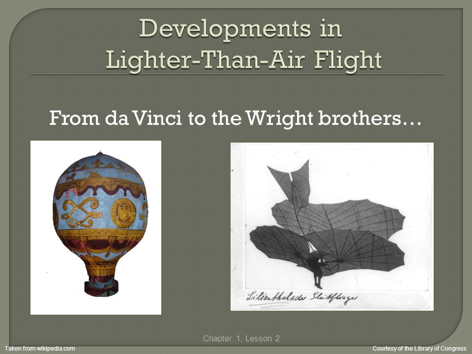 From da Vinci to the Wright brothers… Chapter 1, Lesson 2 Taken from wikipedia.comCourtesy of the Library of Congress
