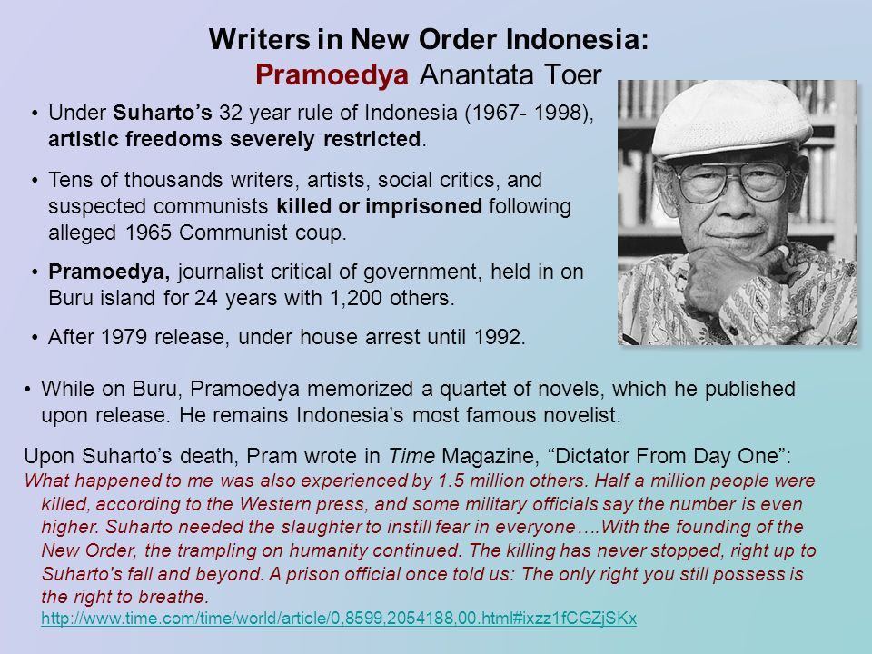 Writers in New Order Indonesia: Pramoedya Anantata Toer Under Suhartos 32 year rule of Indonesia (1967- 1998), artistic freedoms severely restricted.