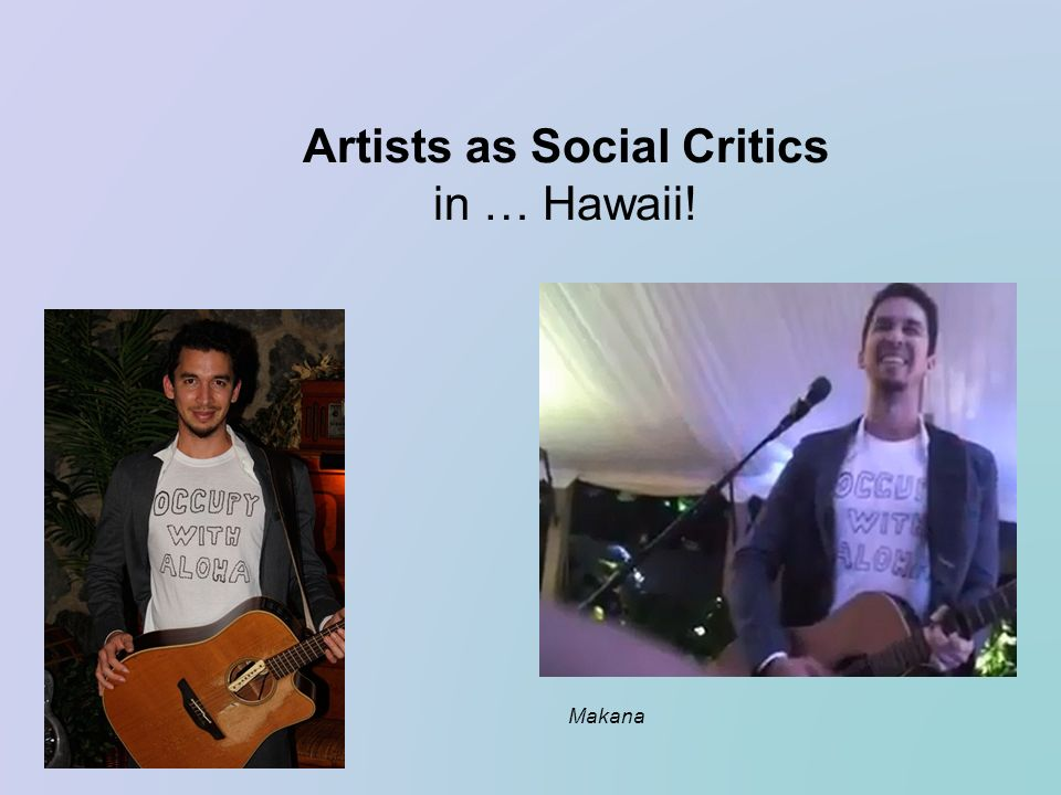 Artists as Social Critics in … Hawaii! Makana