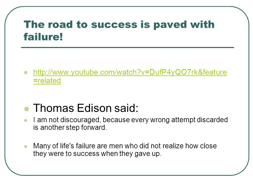 The road to success is paved with failure.