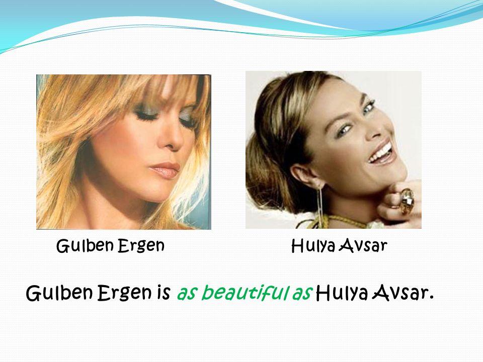 Gulben Ergen Hulya Avsar Gulben Ergen is as beautiful as Hulya Avsar.