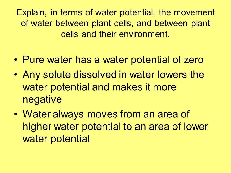 Explain, in terms of water potential, the movement of water between plant cells, and between plant cells and their environment.