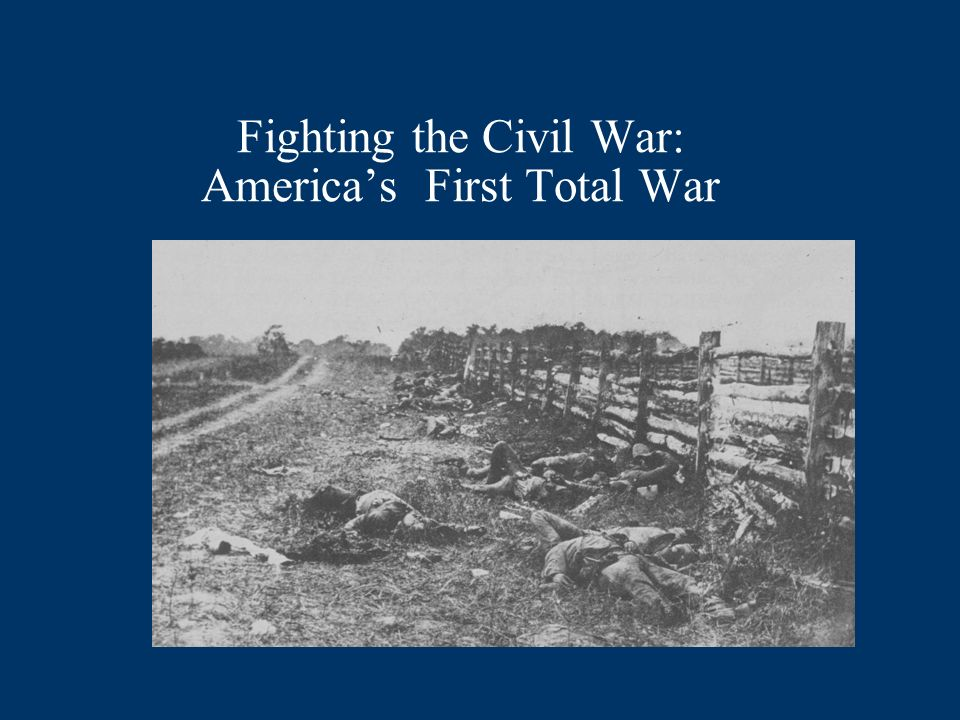 Fighting the Civil War: Americas First Total War