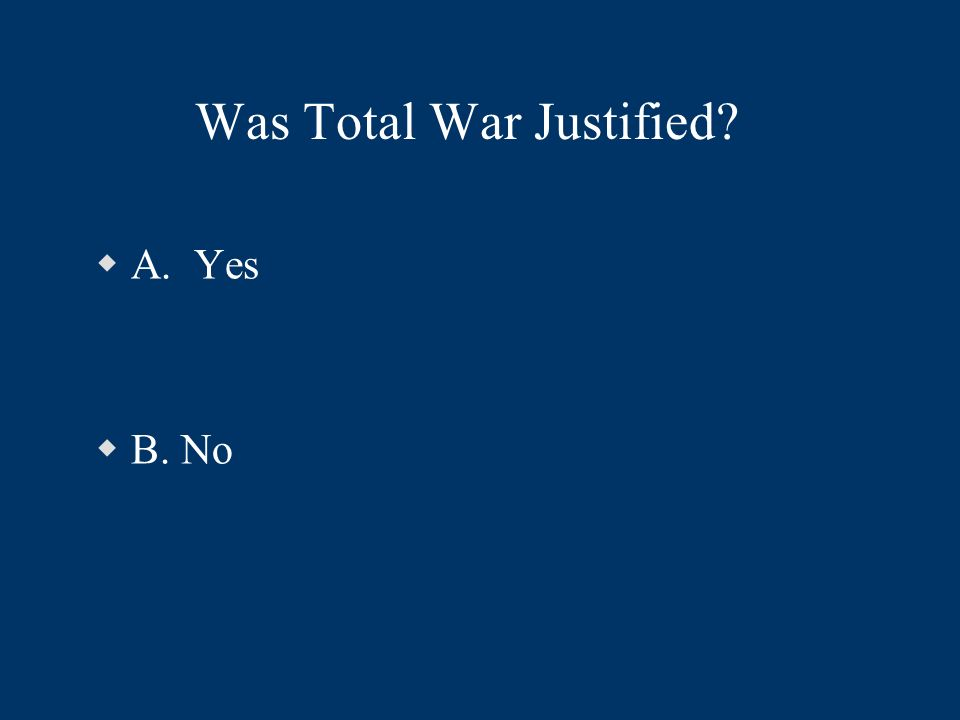 Was Total War Justified? A. Yes B. No