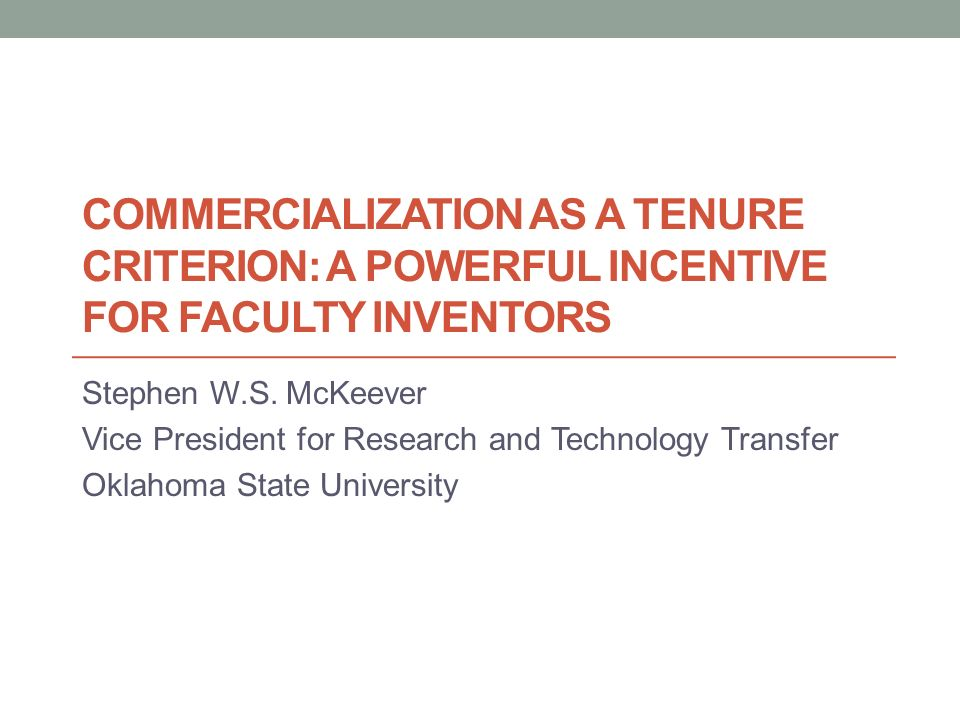 COMMERCIALIZATION AS A TENURE CRITERION: A POWERFUL INCENTIVE FOR FACULTY INVENTORS Stephen W.S.