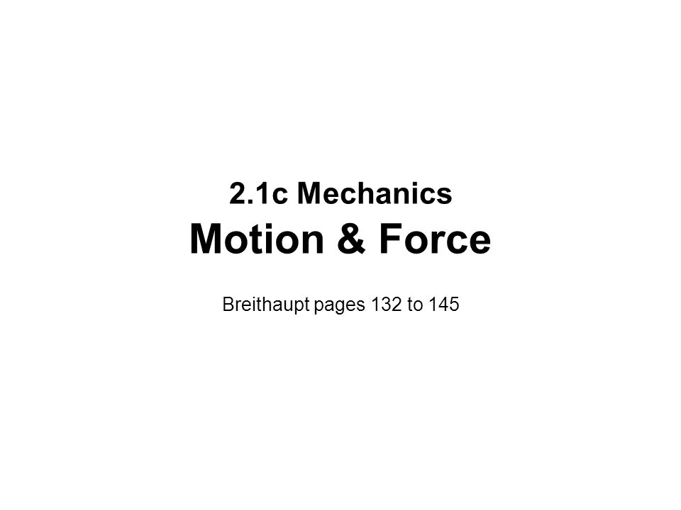 2.1c Mechanics Motion & Force Breithaupt pages 132 to 145
