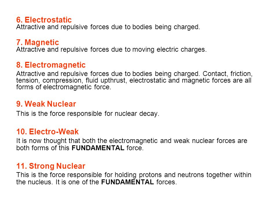6. Electrostatic Attractive and repulsive forces due to bodies being charged. 7. Magnetic Attractive and repulsive forces due to moving electric charg