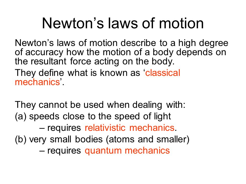 Newtons first law of motion A body will remain at rest or move with a constant velocity unless it is acted on by a net external resultant force.