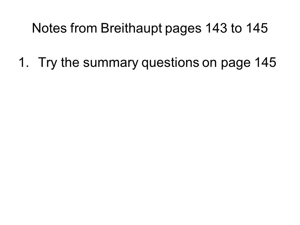 Notes from Breithaupt pages 143 to 145 1.Try the summary questions on page 145