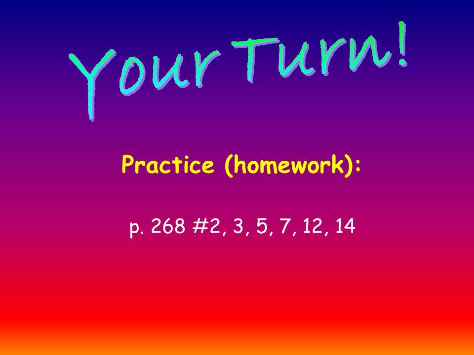 Practice (homework): p. 268 #2, 3, 5, 7, 12, 14
