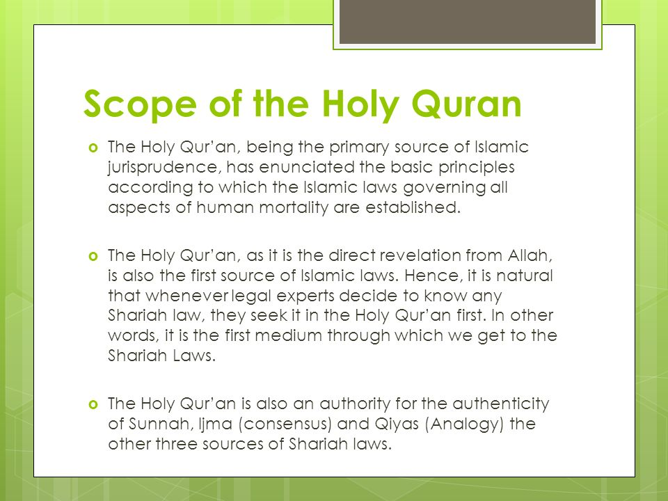 Scope of the Holy Quran The Holy Quran, being the primary source of Islamic jurisprudence, has enunciated the basic principles according to which the