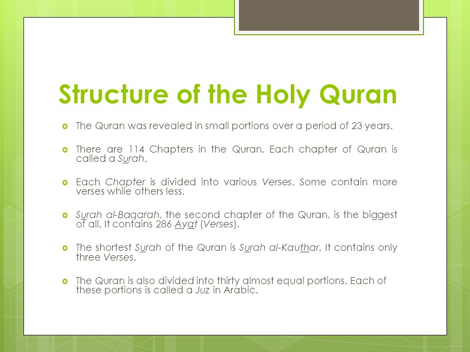 Structure of the Holy Quran The Quran was revealed in small portions over a period of 23 years. There are 114 Chapters in the Quran. Each chapter of Q